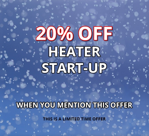 20% Off Heater Start Up when you mention this offer
